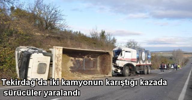 tekirdağ Tekirdağ'da İki Kamyonun Karıştığı Kazada Sürücüler Yaralandı