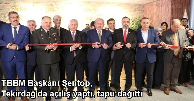 tekirdağ TBMM Başkanı Şentop, Tekirdağ'da Açılış Yaptı, Tapu Dağıttı