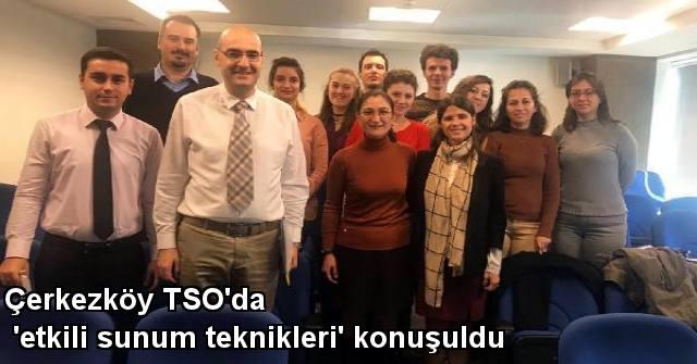 tekirdağ Çerkezköy TSO'da 'etkili Sunum Teknikleri' Konuşuldu