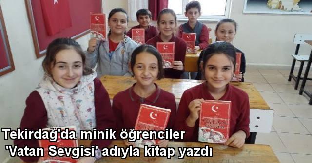 tekirdağ Tekirdağ'da Minik öğrenciler 'Vatan Sevgisi' Adıyla Kitap Yazdı
