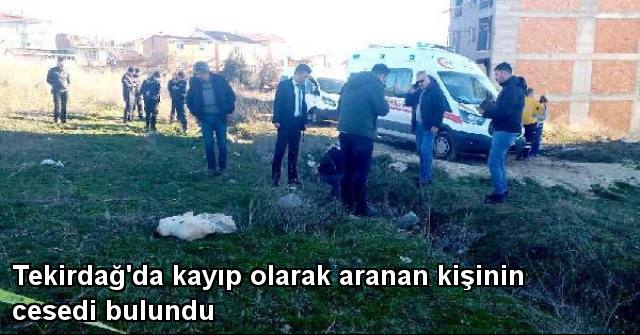 tekirdağ Tekirdağ'da Kayıp Olarak ArananKişinin Cesedi Bulundu