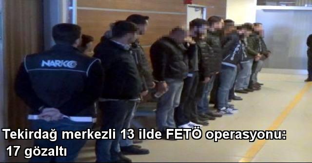 tekirdağ Tekirdağ Merkezli 13 İlde FETÖ Operasyonu: 17 Gözaltı