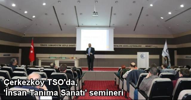 tekirdağ Çerkezköy TSO'da, 'İnsan Tanıma Sanatı' Semineri
