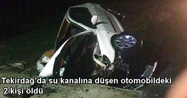 tekirdağ Tekirdağ'da Su Kanalına Düşen Otomobildeki 2 Kişi öldü