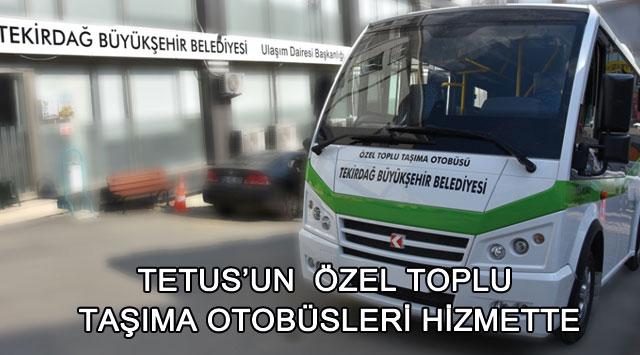 tekirdağ TETUS'UN  Özel Toplu Taşıma Otobüsleri Hizmette
