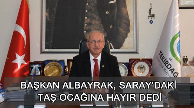 tekirdağ Başkan Albayrak, Saray'daki Taş Ocağına Hayır Dedi