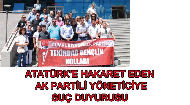 tekirdağ Atatürke Hakaret Eden Ak Partili Yöneticiye Suç Duyurusu