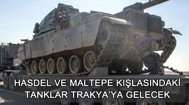 tekirdağ Hasdel Ve Maltepe Kışlasındaki Tanklar Trakya'ya Gelecek