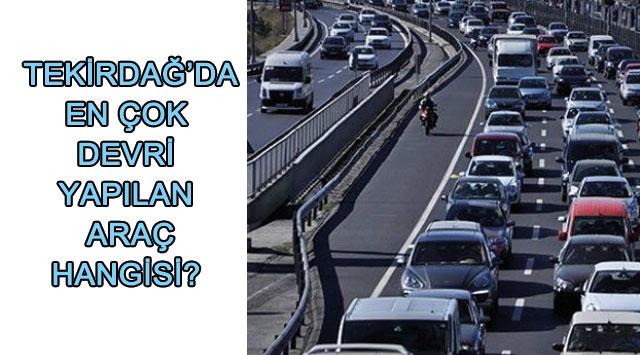 tekirdağ Tekirdağ'da Ağustos Ayında En çok Devri Yapılan Araç Hangisi?