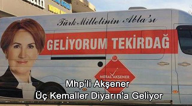 tekirdağ Mhp'li Akşener Üç Kemaller Diyarın'a Geliyor