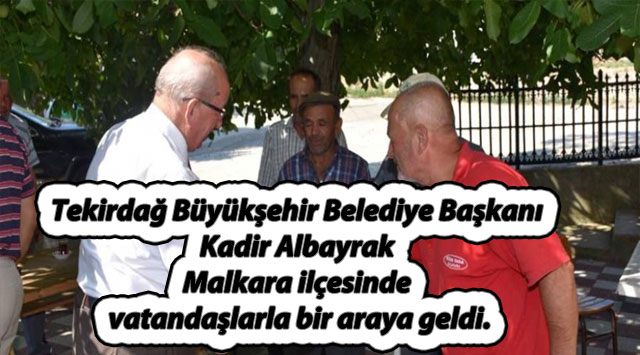 tekirdağ Başkan Albayrak Malkara'da Vatandaşlarla Bir Araya Geldi